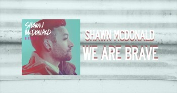 Shawn McDonald - We Are Brave