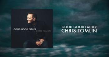 Chris Tomlin - Good Good Father (Lyrics)