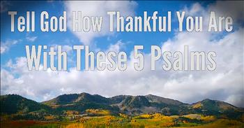 BibleStudyTools.com: Tell God How Thankful You Are With These 5 Psalms!