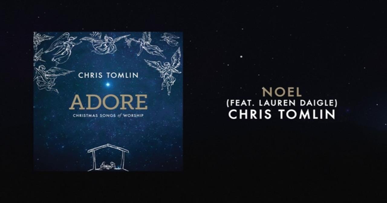 chris tomlin noel featuring lauren daigle christian music videos