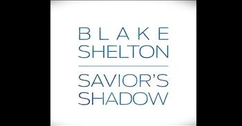 'Savior's Shadow' - Amazing Gospel Song From Blake Shelton