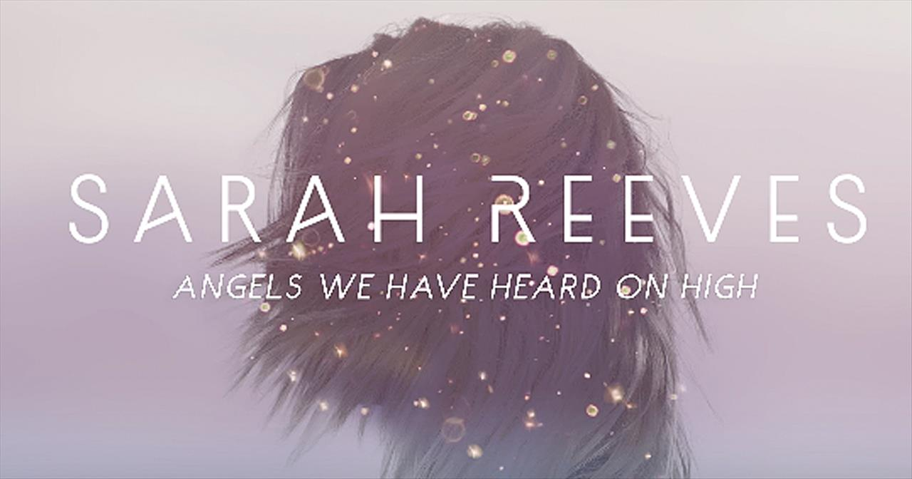 'Angels We Have Heard On High' - Sarah Reeves