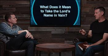 What Does It Mean To Take The Lord's Name In Vain?