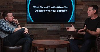 What Should You Do When You Disagree With Your Spouse?