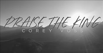 'Praise The King' - Corey Voss