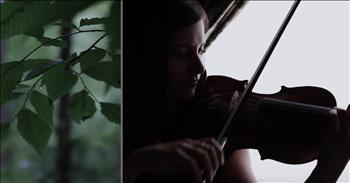 Beautiful Violin Rendition Of 'Be Still My Soul'