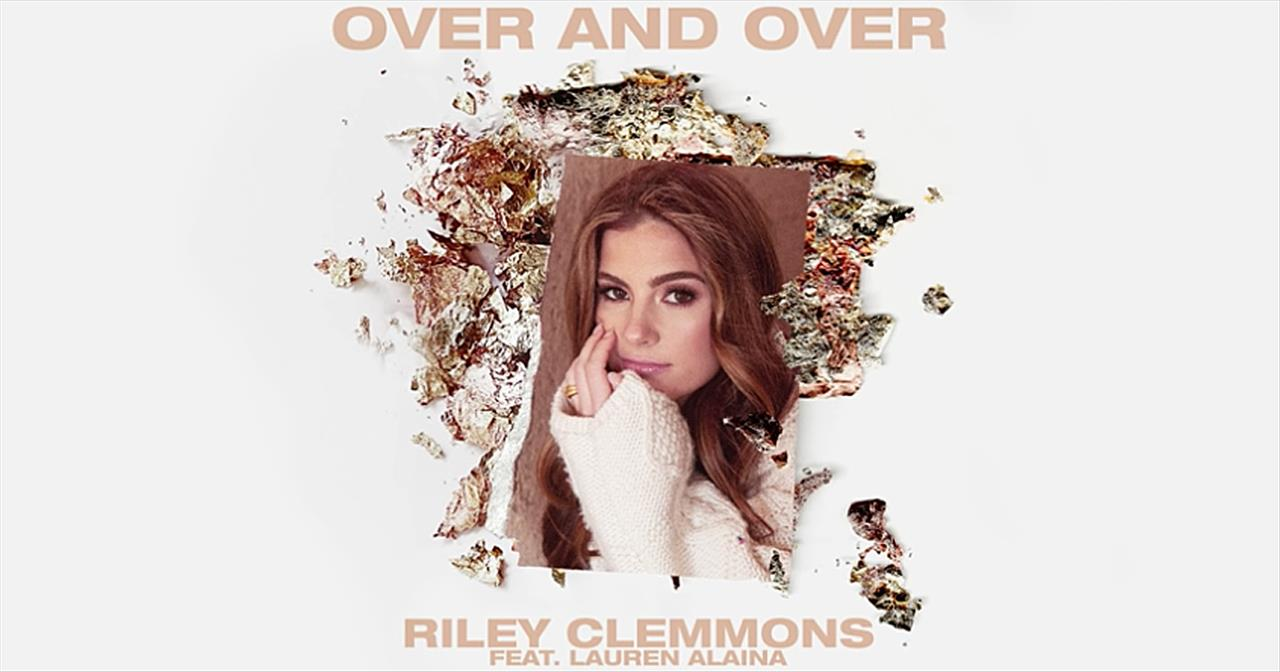 'Over And Over' Riley Clemmons Featuring Lauren Alaina