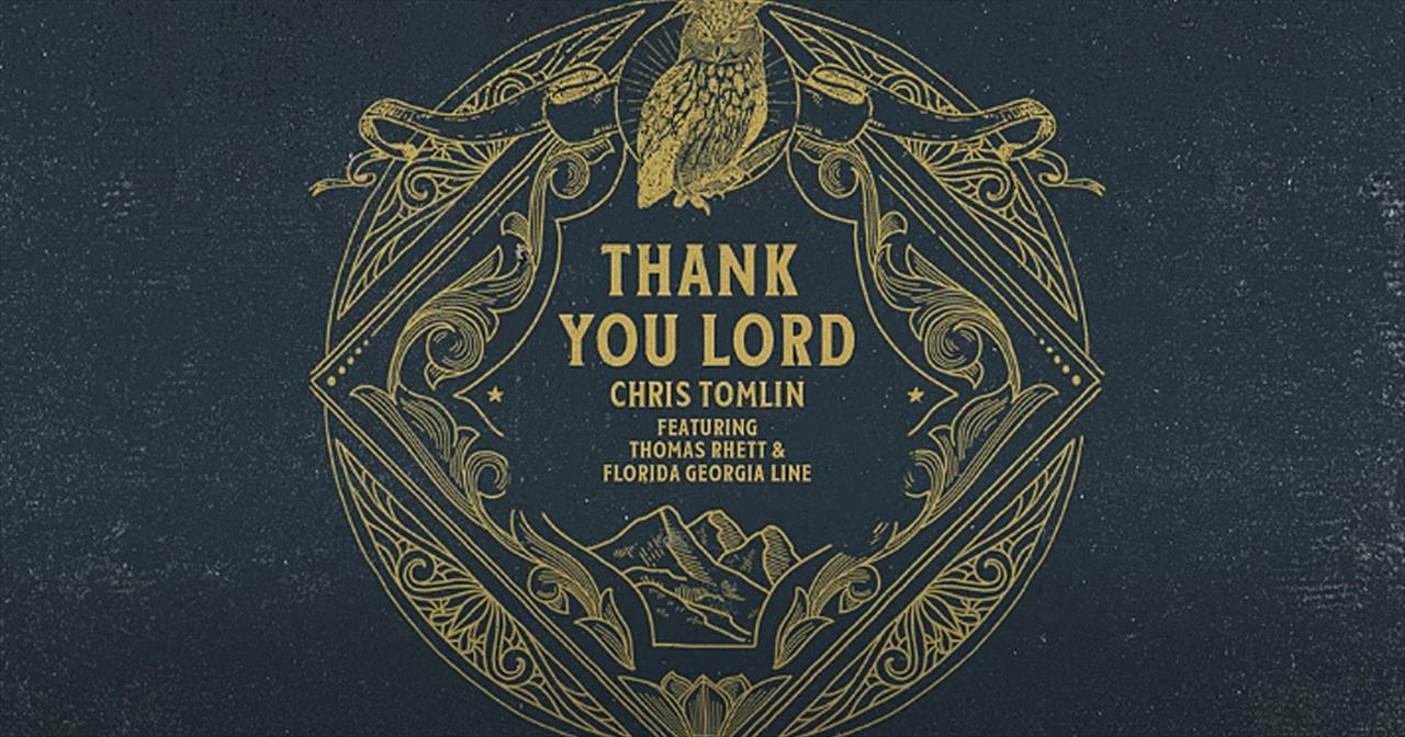 'Thank You Lord' Chris Tomlin, Thomas Rhett And Florida Georgia Line