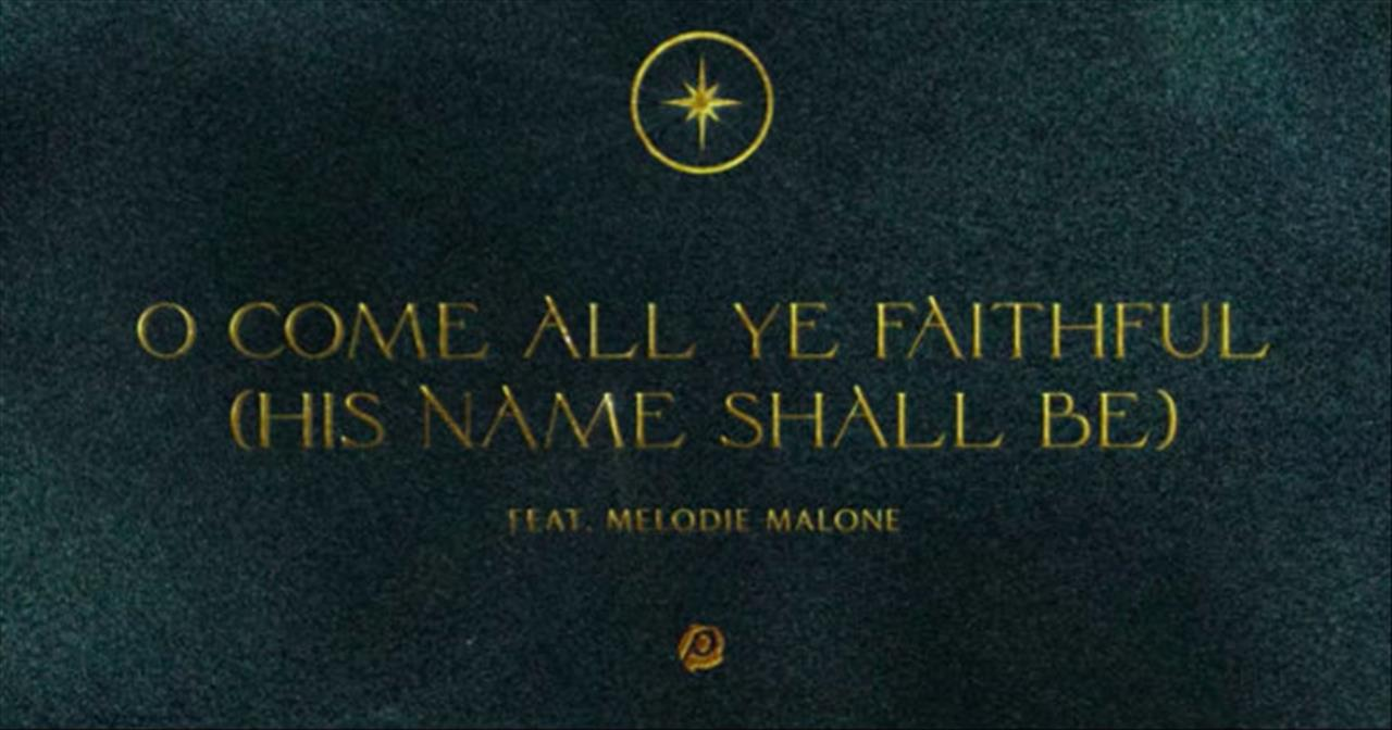 'O Come All Ye Faithful (His Name Shall Be)' Passion Featuring Melodie Malone