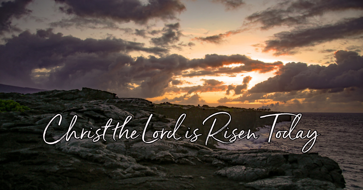 Christ The Lord Is Risen Today - Lyrics, Hymn Meaning and Story