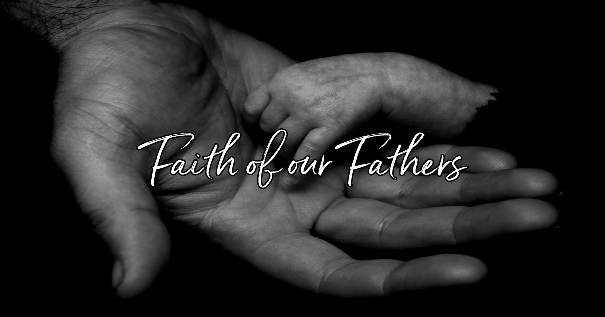 Faith of our Fathers - Lyrics, Hymn Meaning and Story