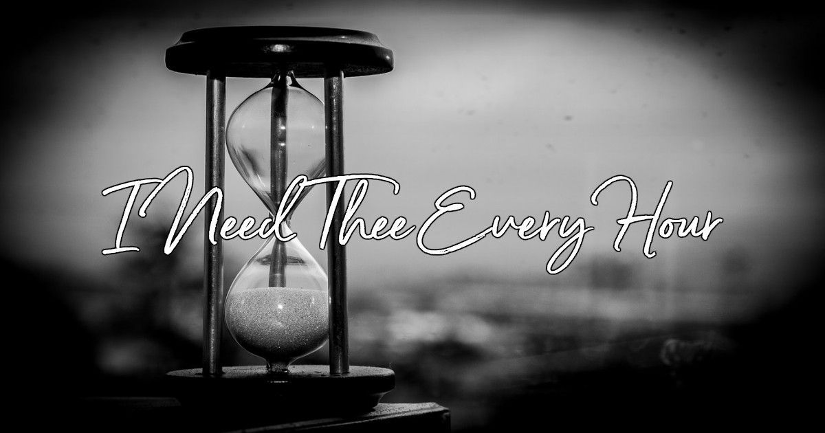 I Need Thee Every Hour - Lyrics, Hymn Meaning and Story