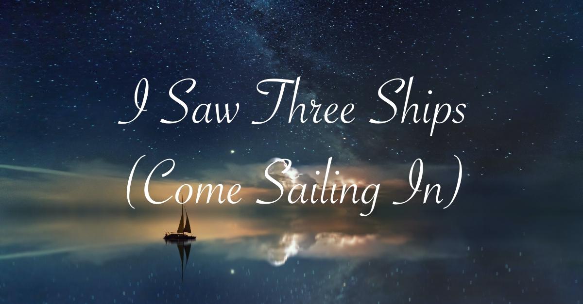 I Saw Three Ships - Lyrics, Hymn Meaning and Story