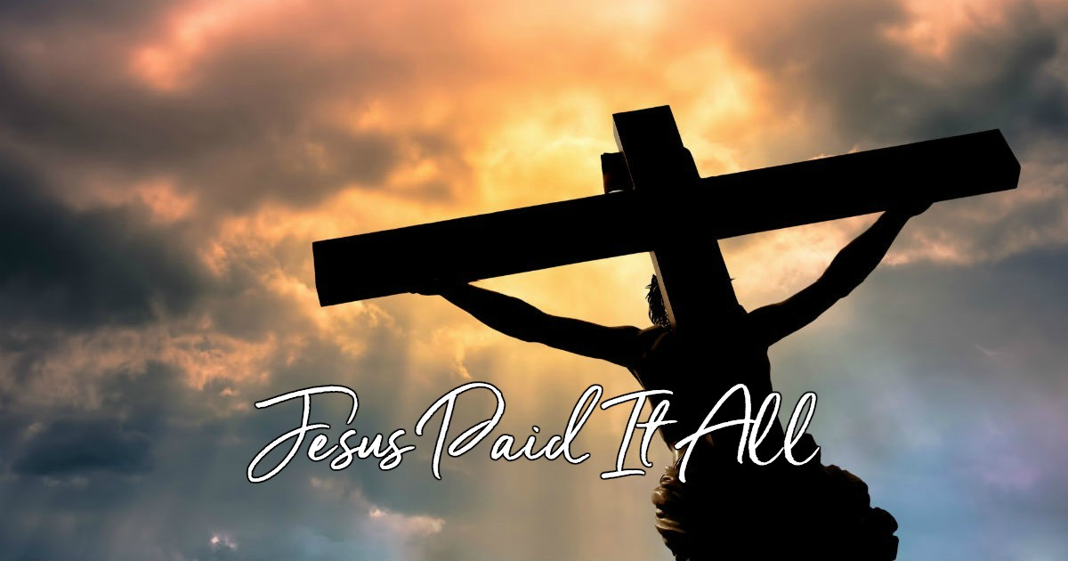 The Story Behind Jesus Paid It All