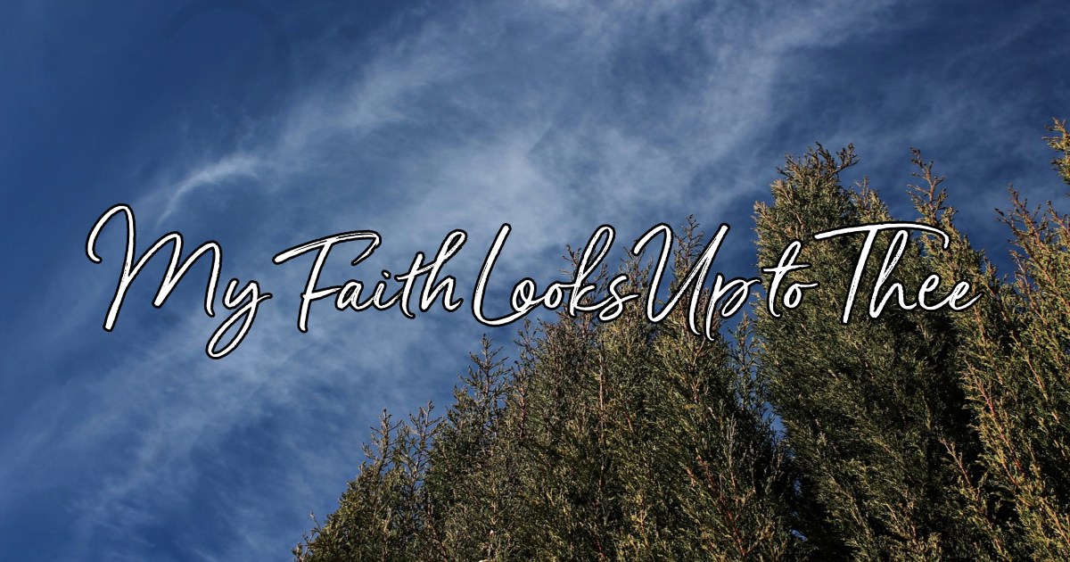 My Faith Looks Up To Thee - Lyrics, Hymn Meaning and Story