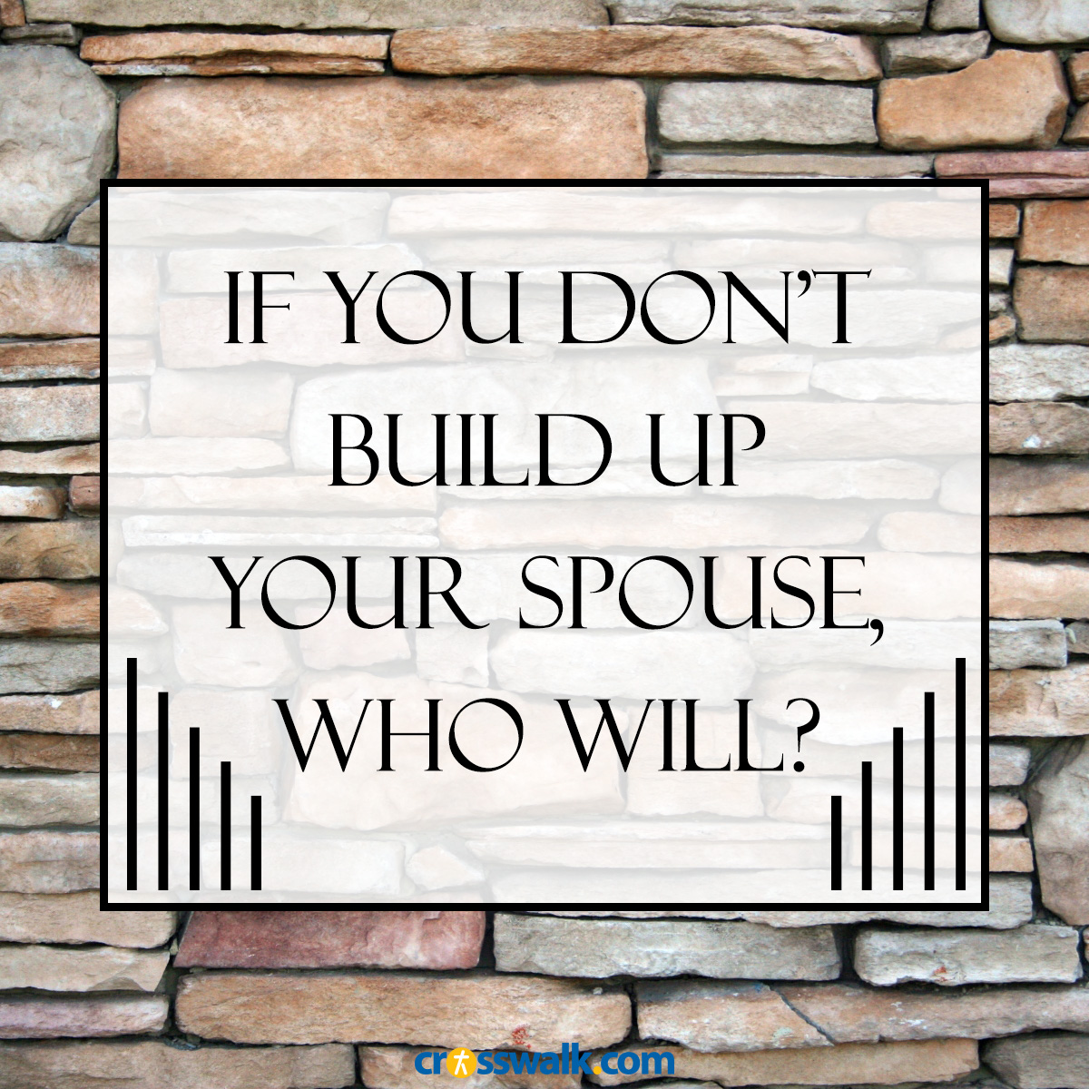 if you dont build up your spouse who will?