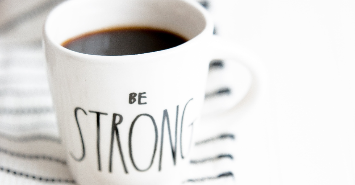 Coffee cup saying Be Strong