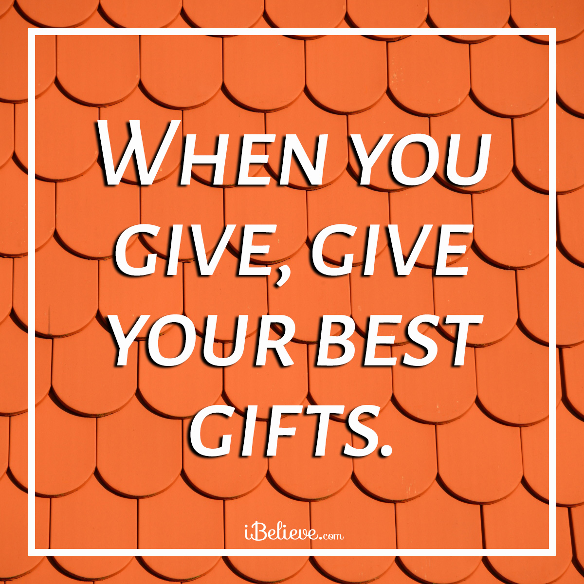 Give your best gifts