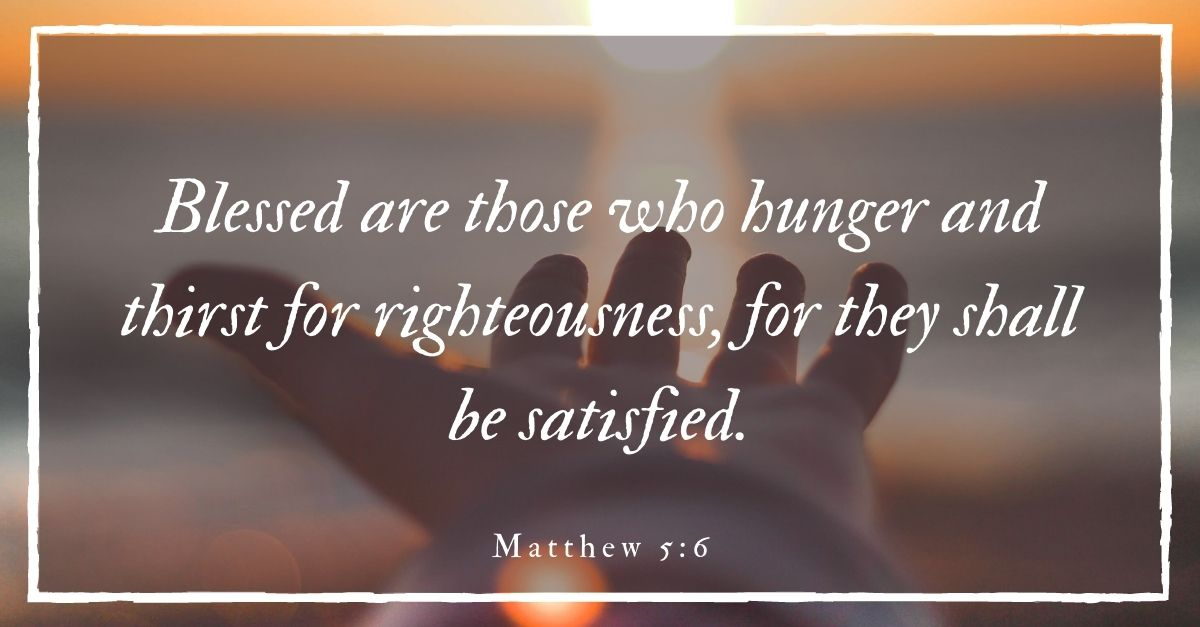 matthew 5:6, blessed are those who hunger and thirst for righteousness