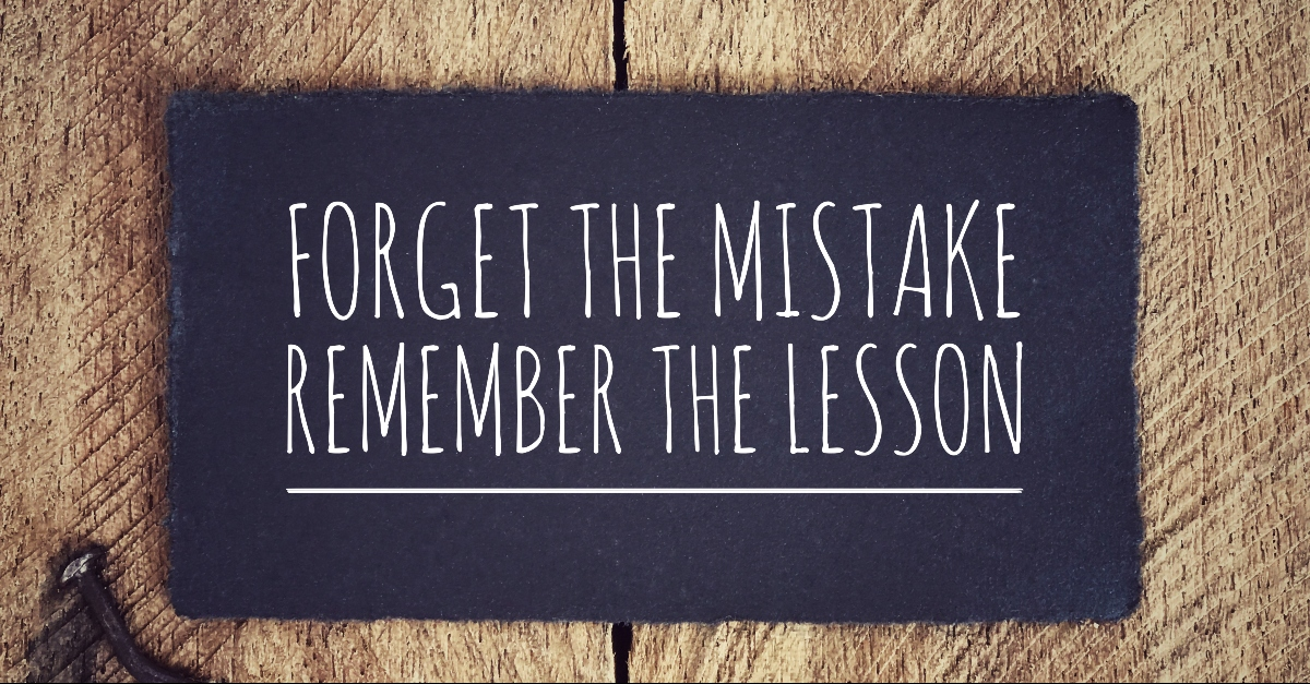 Forget the Mistake Remember the Lesson sign