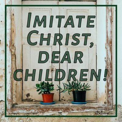 Imitate Christ