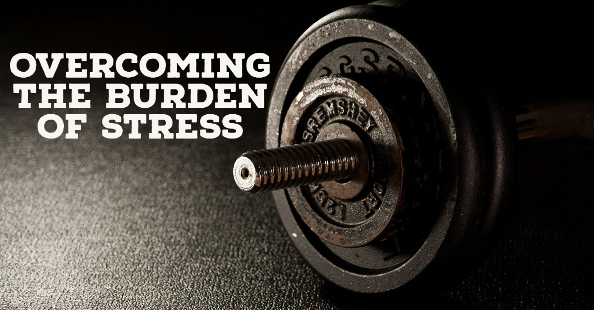 How to Overcome the Burden of Stress in Your Life