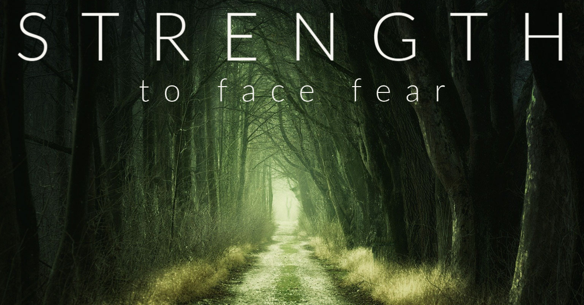 Gain the Strength to Face Your Fears With the Help of God's Word