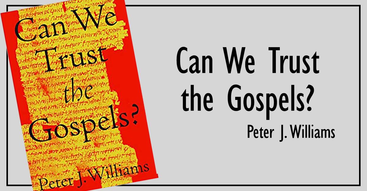 9. <em>Can We Trust the Gospels?</em>