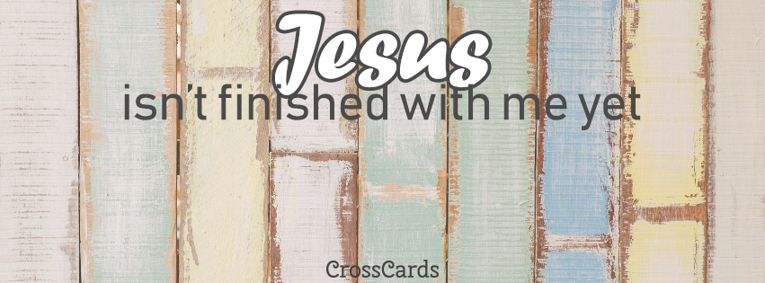 Jesus Isn't Finished