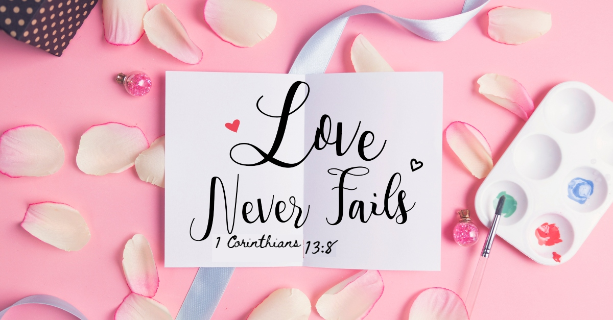 "What Does it Mean ""Love Never Fails""?"