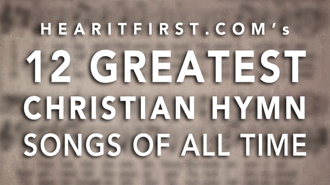 12 Greatest Christian Hymn Songs Of All Time
